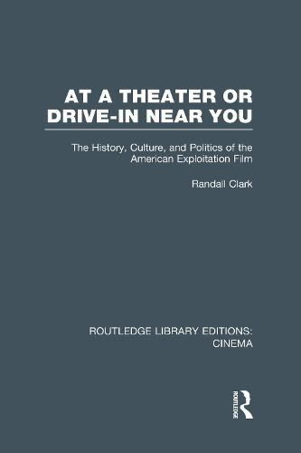 At a Theater or Drive-in Near You: The History, Culture, and Politics of the American Exploitation Film - Routledge Library Editions: Cinema (Hardback)