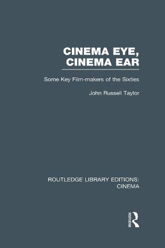 Cinema Eye, Cinema Ear: Some Key Film-makers of the Sixties - Routledge Library Editions: Cinema (Hardback)