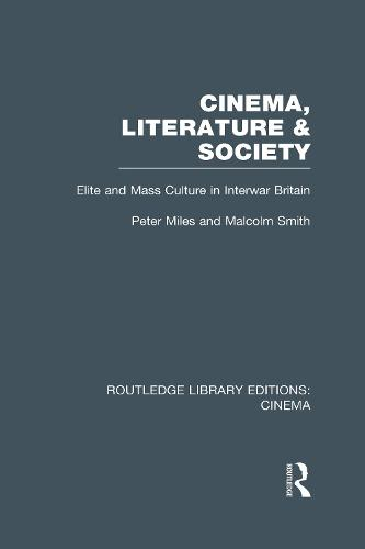 Cinema, Literature & Society: Elite and Mass Culture in Interwar Britain - Routledge Library Editions: Cinema (Hardback)