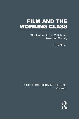 Film and the Working Class: The Feature Film in British and American Society - Routledge Library Editions: Cinema (Hardback)