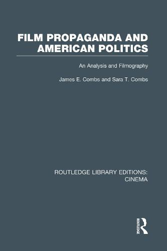 Film Propaganda and American Politics: An Analysis and Filmography - Routledge Library Editions: Cinema (Hardback)