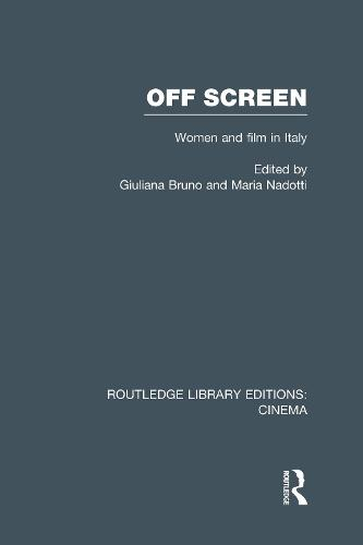 Off Screen: Women and Film in Italy: Seminar on Italian and American directions - Routledge Library Editions: Cinema (Hardback)