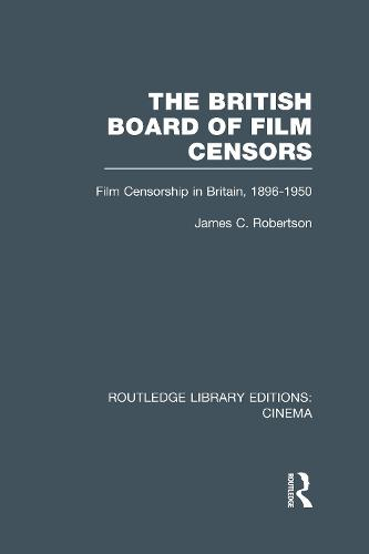 The British Board of Film Censors: Film Censorship in Britain, 1896-1950 - Routledge Library Editions: Cinema (Hardback)