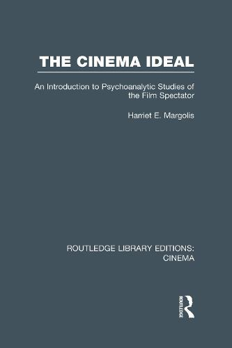 The Cinema Ideal: An Introduction to Psychoanalytic Studies of the Film Spectator - Routledge Library Editions: Cinema (Hardback)