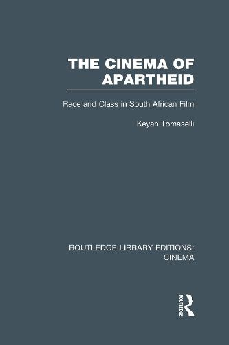 The Cinema of Apartheid: Race and Class in South African Film - Routledge Library Editions: Cinema (Hardback)
