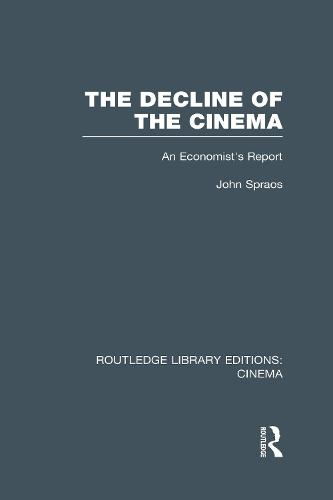 The Decline of the Cinema: An Economist's Report - Routledge Library Editions: Cinema (Hardback)