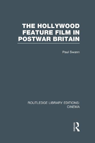 The Hollywood Feature Film in Postwar Britain - Routledge Library Editions: Cinema (Hardback)