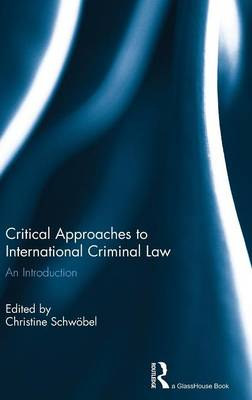 Critical Approaches to International Criminal Law: An Introduction (Hardback)