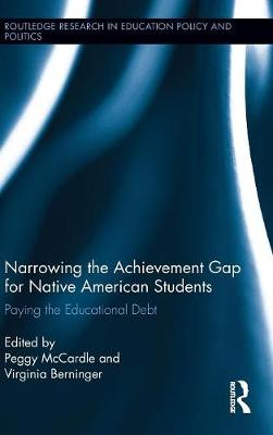 Narrowing the Achievement Gap for Native American Students: Paying the Educational Debt - Routledge Research in Education Policy and Politics (Hardback)
