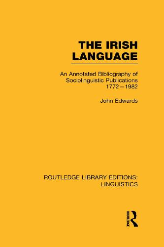 The Irish Language: AN Annotated Bibliography of Sociolinguistic Publications 1772-1982 - Routledge Library Editions: Linguistics (Hardback)