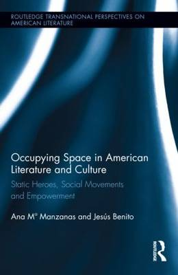 Occupying Space in American Literature and Culture: Static Heroes, Social Movements and Empowerment - Routledge Transnational Perspectives on American Literature (Hardback)