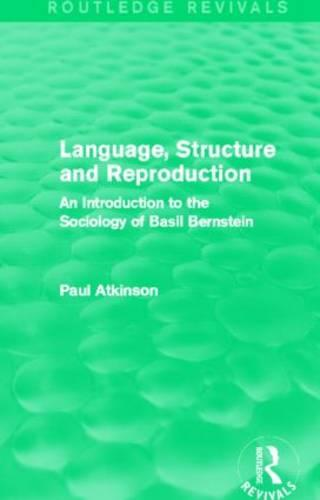 Language, Structure and Reproduction: An Introduction to the Sociology of Basil Bernstein - Routledge Revivals (Hardback)