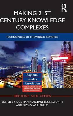 Making 21st Century Knowledge Complexes: Technopoles of the world revisited - Regions and Cities (Hardback)