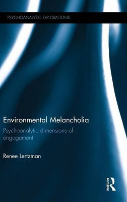 Environmental Melancholia: Psychoanalytic dimensions of engagement - Psychoanalytic Explorations (Hardback)