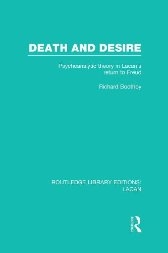 Death and Desire: Psychoanalytic Theory in Lacan's Return to Freud - Routledge Library Editions: Lacan (Hardback)