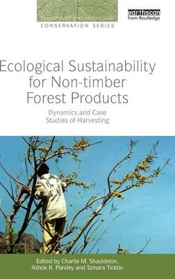 Ecological Sustainability for Non-timber Forest Products: Dynamics and Case Studies of Harvesting - People and Plants International Conservation (Hardback)