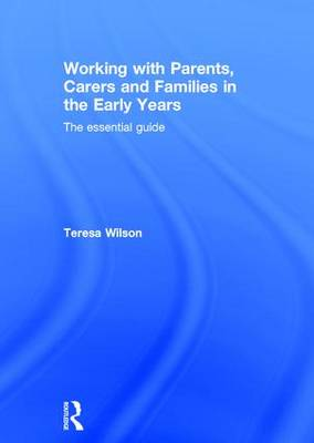 Working with Parents, Carers and Families in the Early Years: The essential guide (Hardback)