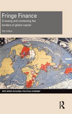 Fringe Finance: Crossing and Contesting the Borders of Global Capital - RIPE Series in Global Political Economy (Hardback)