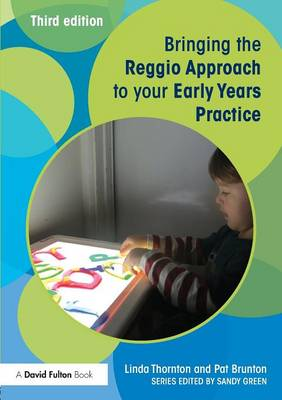 Bringing the Reggio Approach to your Early Years Practice - Bringing ... to your Early Years Practice (Paperback)