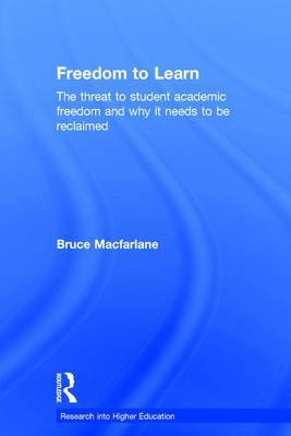 Freedom to Learn: The threat to student academic freedom and why it needs to be reclaimed - Research into Higher Education (Hardback)