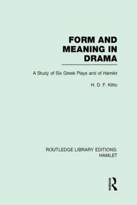 Form and Meaning in Drama: A Study of Six Greek Plays and of Hamlet - Routledge Library Editions: Hamlet (Hardback)