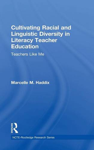 Cultivating Racial and Linguistic Diversity in Literacy Teacher Education: Teachers Like Me - NCTE-Routledge Research Series (Hardback)