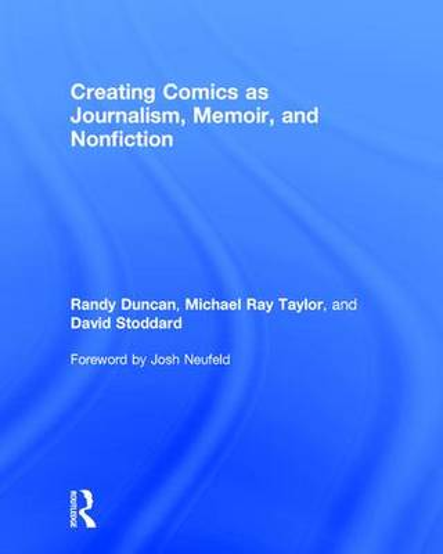 Creating Comics as Journalism, Memoir and Nonfiction (Hardback)