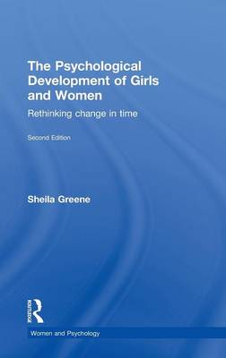 The Psychological Development of Girls and Women: Rethinking change in time - Women and Psychology (Hardback)