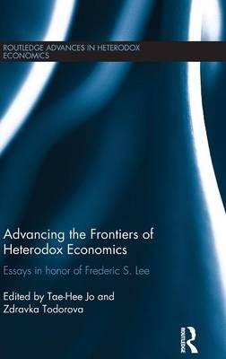 Advancing the Frontiers of Heterodox Economics: Essays in Honor of Frederic S. Lee - Routledge Advances in Heterodox Economics (Hardback)
