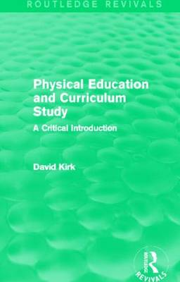 Physical Education and Curriculum Study: A Critical Introduction - Routledge Revivals (Hardback)