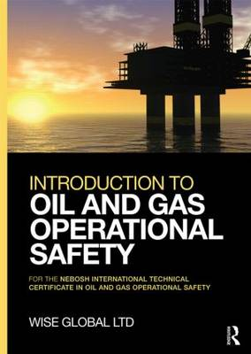 Introduction to Oil and Gas Operational Safety: for the NEBOSH International Technical Certificate in Oil and Gas Operational Safety (Paperback)