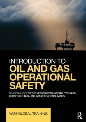 Introduction to Oil and Gas Operational Safety: Revision Guide for the NEBOSH International Technical Certificate in Oil and Gas Operational Safety (Paperback)