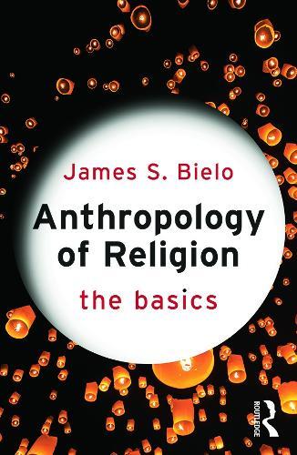 Anthropology of Religion: The Basics - The Basics (Paperback)
