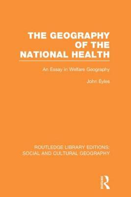 Geography of the National Health: An Essay in Welfare Geography - Routledge Library Editions: Social and Cultural Geography (Hardback)