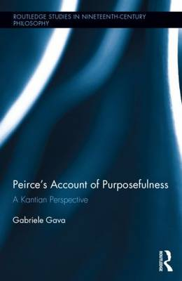 Peirce's Account of Purposefulness: A Kantian Perspective - Routledge Studies in Nineteenth-Century Philosophy (Hardback)