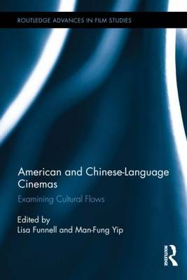 American and Chinese-Language Cinemas: Examining Cultural Flows - Routledge Advances in Film Studies (Hardback)