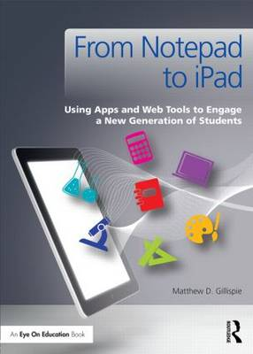 From Notepad to iPad: Using Apps and Web Tools to Engage a New Generation of Students (Paperback)