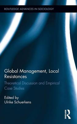 Global Management, Local Resistances: Theoretical Discussion and Empirical Case Studies - Routledge Advances in Sociology (Hardback)