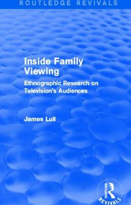 Inside Family Viewing: Ethnographic Research on Television's Audiences - Routledge Revivals (Hardback)