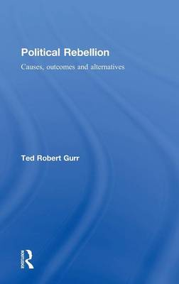 Political Rebellion: Causes, outcomes and alternatives (Hardback)