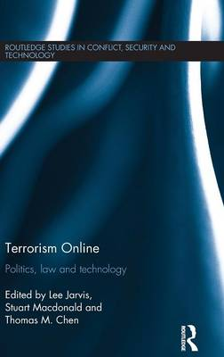 Terrorism Online: Politics, Law and Technology - Routledge Studies in Conflict, Security and Technology (Hardback)