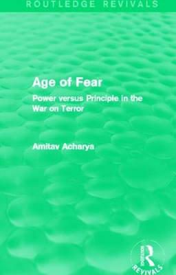 Age of Fear: Power Versus Principle in the War on Terror - Routledge Revivals (Hardback)