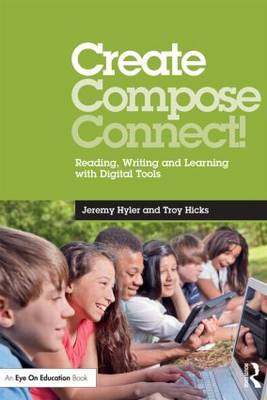 Create, Compose, Connect!: Reading, Writing, and Learning with Digital Tools (Paperback)
