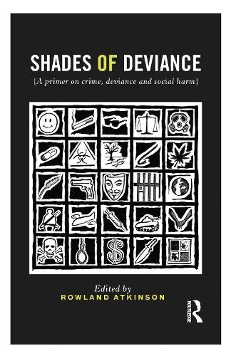 Shades of Deviance: A Primer on Crime, Deviance and Social Harm (Hardback)