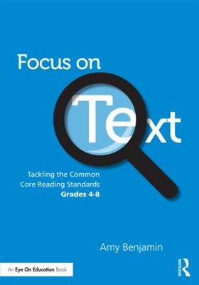 Focus on Text: Tackling the Common Core Reading Standards, Grades 4-8 (Paperback)