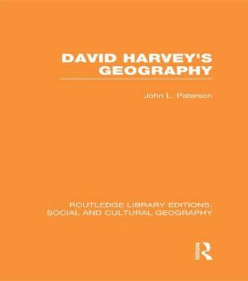 David Harvey's Geography - Routledge Library Editions: Social and Cultural Geography (Hardback)