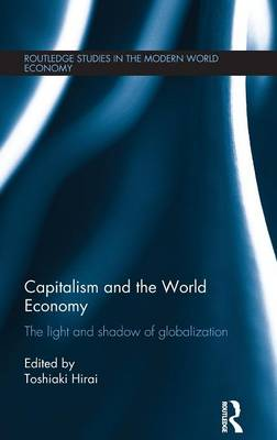 Capitalism and the World Economy: The Light and Shadow of Globalization - Routledge Studies in the Modern World Economy (Hardback)