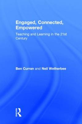 Engaged, Connected, Empowered: Teaching and Learning in the 21st Century (Hardback)