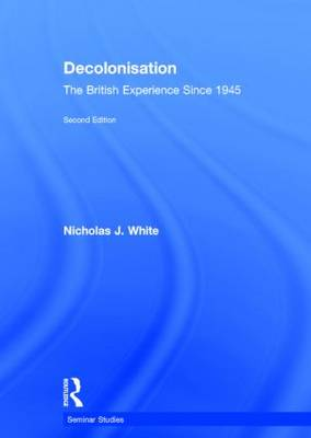 Decolonisation: The British Experience since 1945 - Seminar Studies (Hardback)