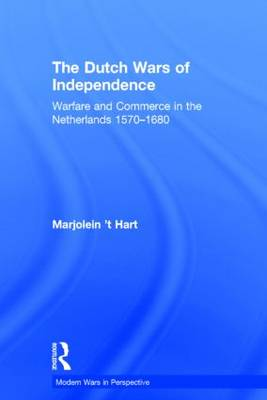 The Dutch Wars of Independence: Warfare and Commerce in the Netherlands 1570-1680 - Modern Wars In Perspective (Hardback)